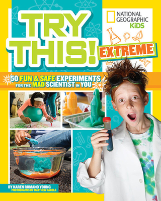 Try This Extreme: 50 Fun & Safe Experiments for the Mad Scientist in You Cover Image