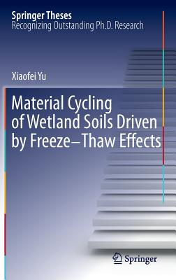 Material Cycling of Wetland Soils Driven by Freeze-Thaw Effects (Springer Theses) Cover Image