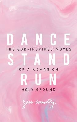 Dance, Stand, Run: The God-Inspired Moves of a Woman on Holy Ground Cover Image