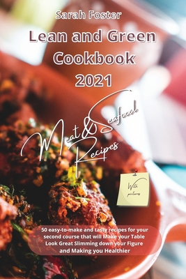 Lean and Green Cookbook 2021 Meat and Seafood Recipes: 50 easy-to-make and tasty recipes for your second course that will Make your Table Look Great S Cover Image