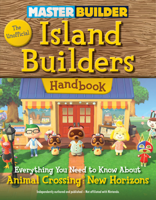 Master Builder: The Unofficial Island Builders Handbook: Everything You Need to Know About Animal Crossing: New Horizons Cover Image