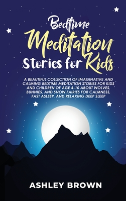 Bedtime Meditation Stories for Kids: A beautiful collection of Imaginative and Calming Bedtime Meditation Stories for Kids and Children of age 4-10 ab Cover Image