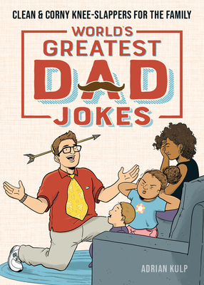 World's Greatest Dad Jokes: Clean & Corny Knee-Slappers for the Family Cover Image