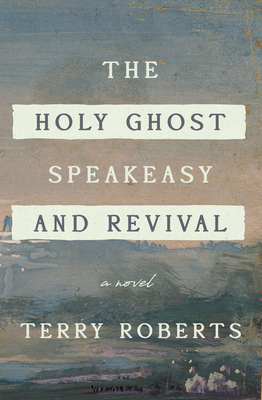 The Holy Ghost Speakeasy and Revival: A Novel of Fire and Water Cover Image