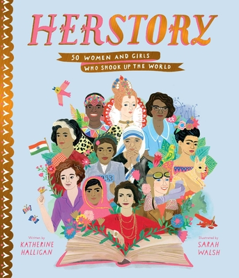 Herstory: 50 Women and Girls Who Shook Up the World by Katherine Halligan