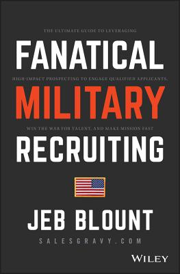 Fanatical Military Recruiting: The Ultimate Guide to Leveraging High-Impact Prospecting to Engage Qualified Applicants, Win the War for Talent, and M Cover Image