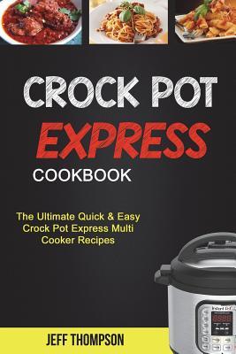 Crock Pot Express Cookbook: The Ultimate Quick & Easy Crock Pot Express Multi Cooke Recipes (Crockpot Recipes) Cover Image