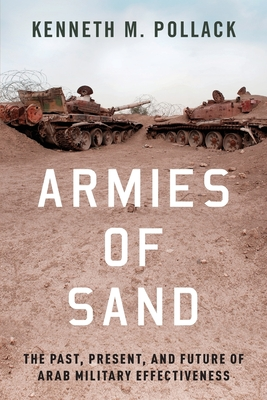 Armies of Sand: The Past, Present, and Future of Arab Military Effectiveness Cover Image