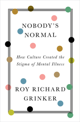 Nobody's Normal: How Culture Created the Stigma of Mental Illness Cover Image