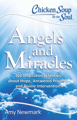 Chicken Soup for the Soul: Angels and Miracles: 101 Inspirational Stories about Hope, Answered Prayers, and Divine Intervention Cover Image