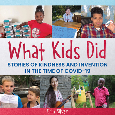 What Kids Did: Stories of Kindness and Invention in the Time of Covid-19 Cover Image