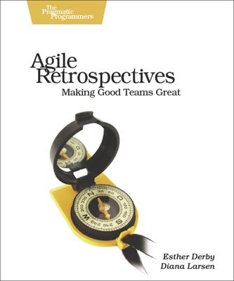 Agile Retrospectives: Making Good Teams Great (Pragmatic Programmers) Cover Image