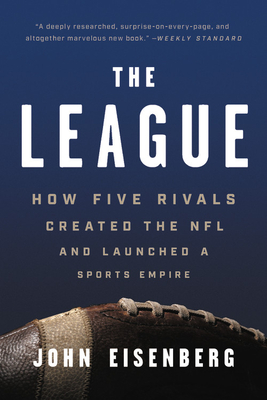 The League: How Five Rivals Created the NFL and Launched a Sports Empire Cover Image
