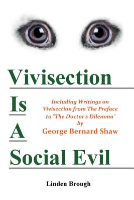 Vivisection Is a Social Evil: Including Writings on Vivisection by George Bernard Shaw Cover Image