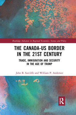 The Canada-Us Border in the 21st Century: Trade, Immigration and Security in the Age of Trump Cover Image