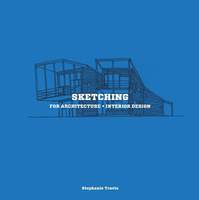 Sketching for Architecture + Interior Design: A practical guide on sketching for architecture and interior design students Cover Image