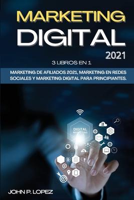 Marketing Digital 2021: 3 Libros en 1: Marketing De Afiliados 2021, Marketing En Redes Sociales Y Marketing Digital Para Principiantes. (Digit Cover Image
