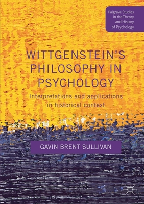 Wittgenstein's Philosophy in Psychology: Interpretations and Applications in Historical Context (Palgrave Studies in the Theory and History of Psychology) Cover Image