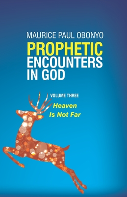 Prophetic Encounters in God: Heaven Is Not Far (Volume #3) Cover Image