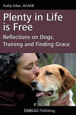 Plenty in Life Is Free: Reflections on Dogs, Training and Finding Grace Cover Image