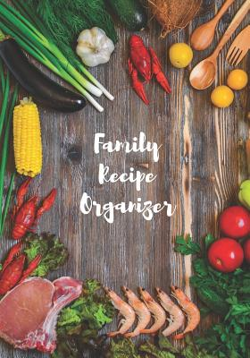Our Family Recipe Organizer - Make Your Own Cookbook: A Recipe Book to Write in Cover Image