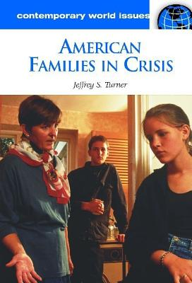 American Families in Crisis: A Reference Handbook (Contemporary World Issues) Cover Image