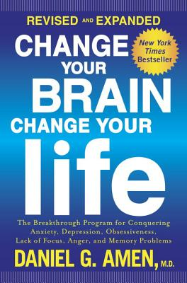 Change Your Brain, Change Your Life (Revised and Expanded): The Breakthrough Program for Conquering Anxiety, Depression, Obsessiveness, Lack of Focus, Anger, and Memory Problems Cover Image