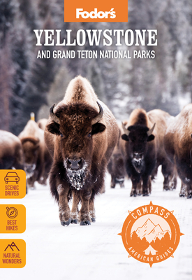 Fodor's Compass American Guides: Yellowstone and Grand Teton National Parks (Full-Color Travel Guide) Cover Image