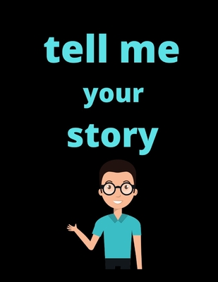 tell me your story: Storytelling Notebook for kids to be used whit story cubs for boys Grades 5th and up- my awesome Storie/ story paper r Cover Image