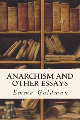 anarchism and other essays audiobook Martin sember the essays bring such deep and meaningful meaning to true anarchism, dispelling the preconceived notion of snotty punk kids with no clue.