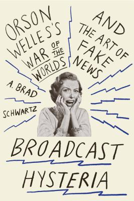 Broadcast Hysteria: Orson Welles's War of the Worlds and the Art of Fake News Cover Image