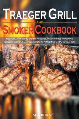 Traeger Grill And Smoker Cookbook Flavorful Affordable And Easy Recipes For Your Wood Pellet Grill Including Tips And Techniques Used By Pitmaster Paperback Chaucer S Books