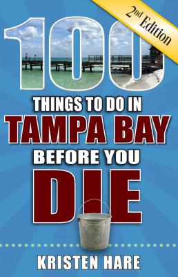 100 Things to Do in Tampa Bay Before You Die, 2nd Edition (100 Things to Do Before You Die) Cover Image