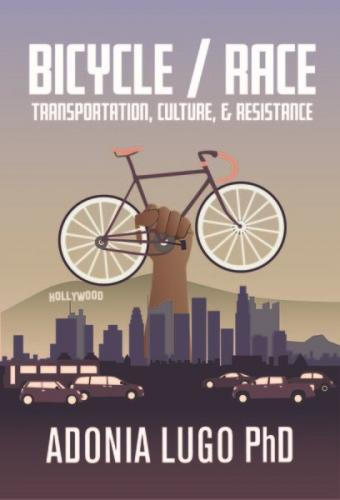 Bicycle / Race: Transportation, Culture, & Resistance Cover Image