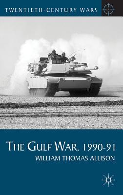 The Gulf War, 1990-91 (Twentieth-Century Wars (Palgrave Hardcover)) Cover Image