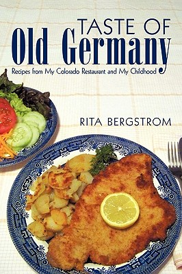 Taste of Old Germany: Recipes from my Colorado Restaurant and my Childhood Cover Image