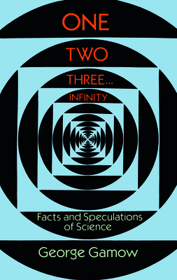 One Two Three . . . Infinity: Facts and Speculations of Science (Dover Books on Mathematics) Cover Image