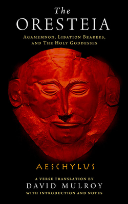 The Oresteia: Agamemnon, Libation Bearers, and The Holy Goddesses (Wisconsin Studies in Classics) Cover Image