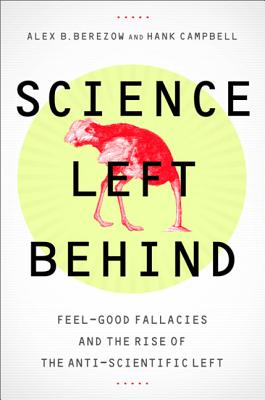 Science Left Behind: Feel-Good Fallacies and the Rise of the Anti-Scientific Left Cover Image