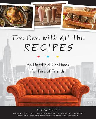 The One with All the Recipes: An Unofficial Cookbook for Fans of Friends Cover Image