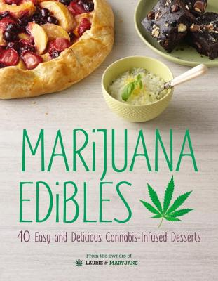 Marijuana Edibles: 40 Easy and Delicious Cannabis-Infused Desserts Cover Image