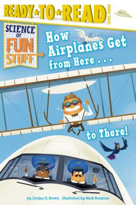 How Airplanes Get from Here . . . to There! (Science of Fun Stuff) Cover Image