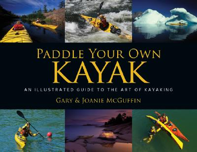Paddle Your Own Kayak: An Illustrated Guide to the Art of Kayaking Cover Image