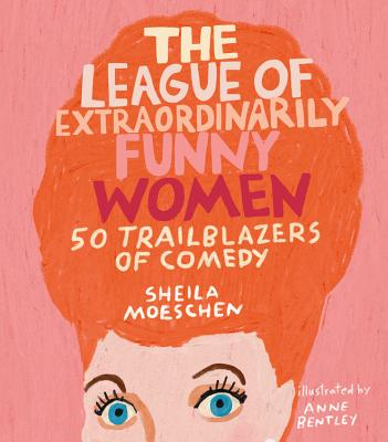The League of Extraordinarily Funny Women: 50 Trailblazers of Comedy Cover Image