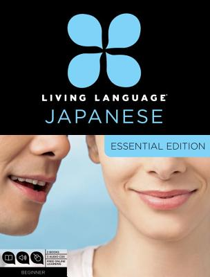 Living Language Japanese, Essential Edition: Beginner Course, Including Coursebook, 3 Audio CDs, Japanese Reading & Writing Guide, and Free Online Lea Cover Image