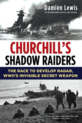Churchill's Shadow Raiders: The Race to Develop Radar, World War II's Invisible Secret Weapon Cover Image