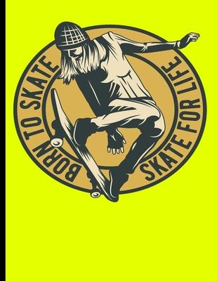 Born To Skate Skate For Life: Skateboard Exercise Book College Ruled For Flip Trick Freestyle Or Just Skating (Skateboarding #1) Cover Image