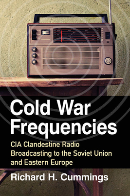 Cold War Frequencies: CIA Clandestine Radio Broadcasting to the Soviet Union and Eastern Europe Cover Image