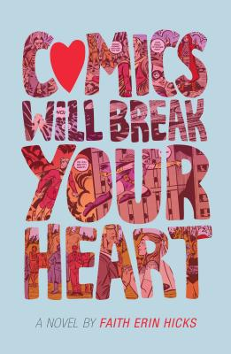 Comics Will Break Your Heart by Faith Erin Hicks