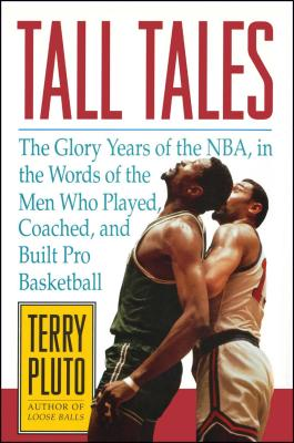 Tall Tales: The Glory Years of the NBA, in the Words of the Men Who Played, Coached, and Built Pro Basketball Cover Image